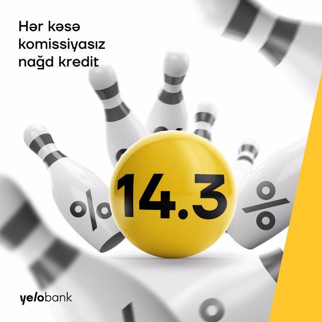 Yelo Bank-dan 14.3%-lə komissiyasız nağd kredit