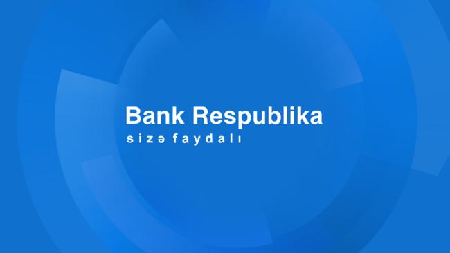 """İlin birinci yarısında """"Bank Respublika"""" bütün maliyyə göstəricilərində artım nümayiş etdirib"""
